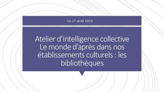 Atelier d'intelligence collective Le monde d'après dans nos établissements culturels : les bibliothèques Le 17 avril 2020