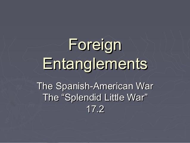 """Foreign EntanglementsThe Spanish-American War The """"Splendid Little War""""          17.2"""