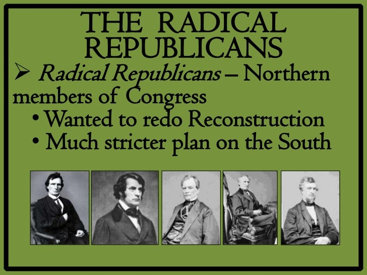 the birth of the radical republicans How did the republican party lead to the civil war (called radical republicans) how did the birth of the republican party lead to the civil war.