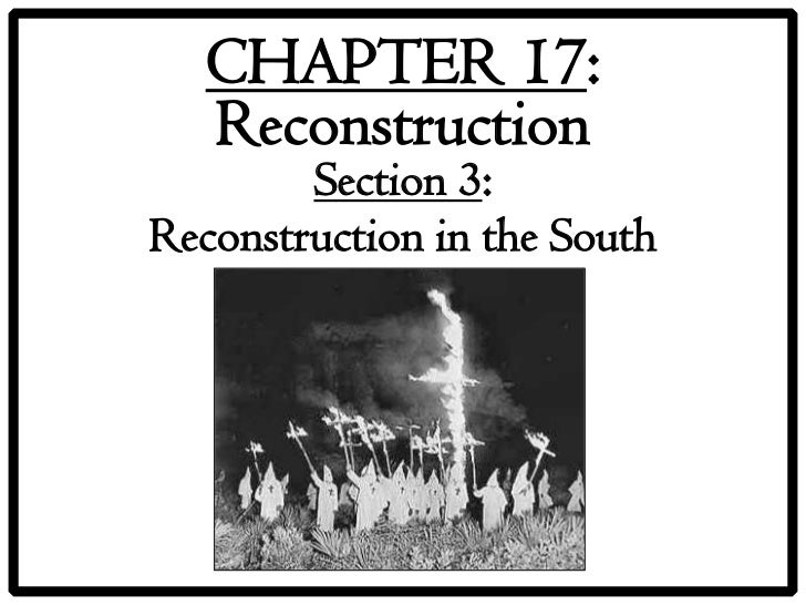 CHAPTER 17:  Reconstruction        Section 3:Reconstruction in the South