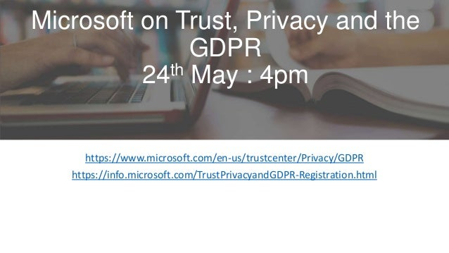 Microsoft on Trust, Privacy and the GDPR 24th May : 4pm https://www.microsoft.com/en-us/trustcenter/Privacy/GDPR https://i...