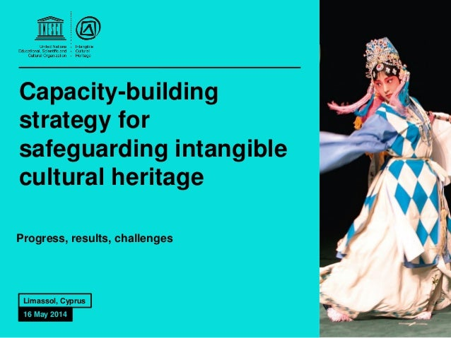 Capacity-building strategy for safeguarding intangible cultural heritage Progress, results, challenges Limassol, Cyprus 16...