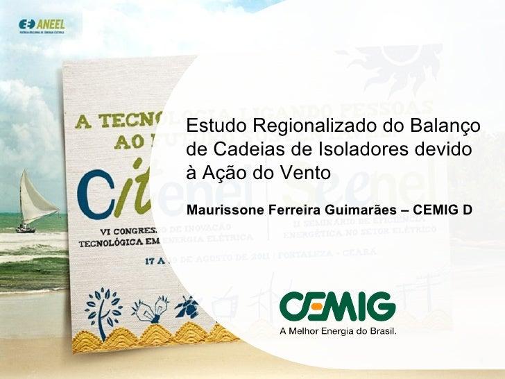 Estudo Regionalizado do Balanço de Cadeias de Isoladores devido à Ação do Vento Maurissone Ferreira Guimarães – CEMIG D