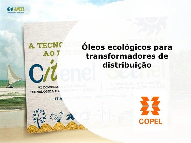 III SEMINÁRIO DE P&D +i DA COPEL Óleos ecológicos para transformadores de distribuição
