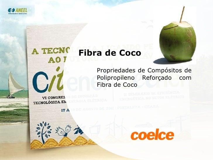 Fibra de Coco<br />Propriedades de Compósitos de Polipropileno Reforçado com Fibra de Coco<br />1<br />