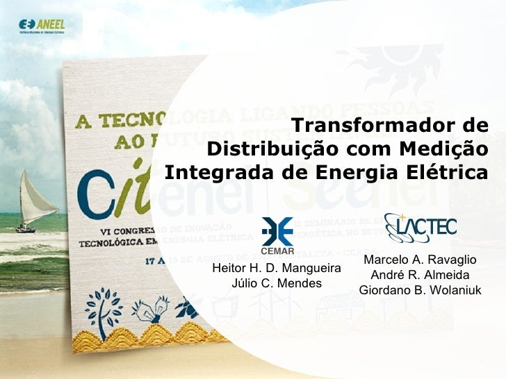 Transformador de Distribuição com Medição Integrada de Energia Elétrica Heitor H. D. Mangueira Júlio C. Mendes Marcelo A. ...