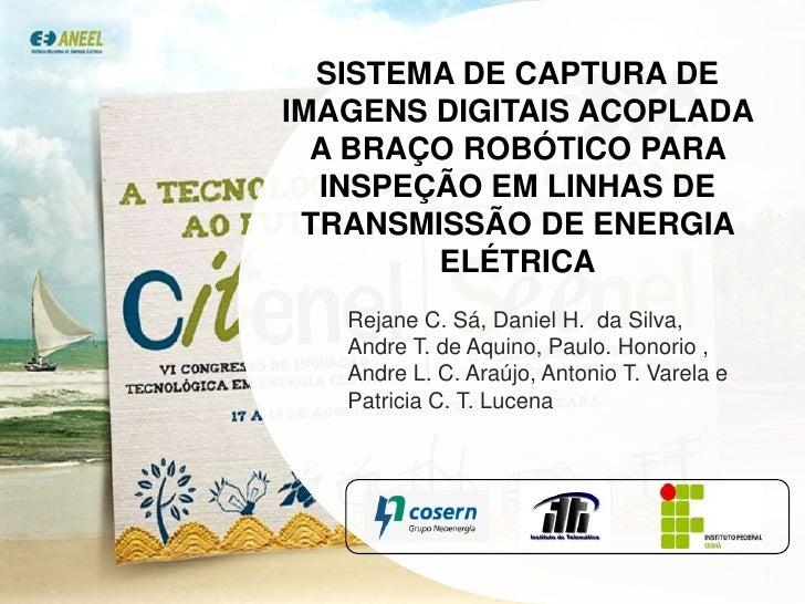 SISTEMA DE CAPTURA DE IMAGENS DIGITAIS ACOPLADA A BRAÇO ROBÓTICO PARA INSPEÇÃO EM LINHAS DE TRANSMISSÃO DE ENERGIA ELÉTRIC...