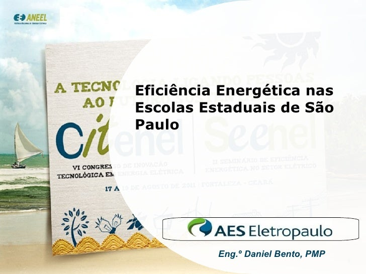 Eficiência Energética nas Escolas Estaduais de São Paulo Eng.º  Daniel Bento, PMP