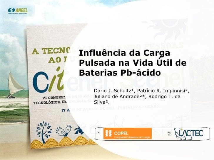 Influência da Carga Pulsada na Vida Útil de Baterias Pb-ácido Dario J. Schultz¹, Patrício R. Impinnisi², Juliano de Andrad...