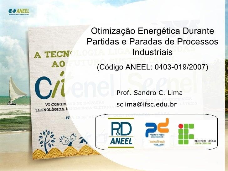 Otimização Energética Durante Partidas e Paradas de Processos Industriais (Código ANEEL: 0403-019/2007) Prof. Sandro C. Li...