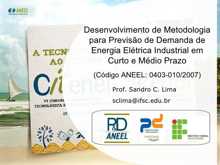 Desenvolvimento de Metodologia para Previsão de Demanda de Energia Elétrica Industrial em Curto e Médio Prazo (Código ANEE...