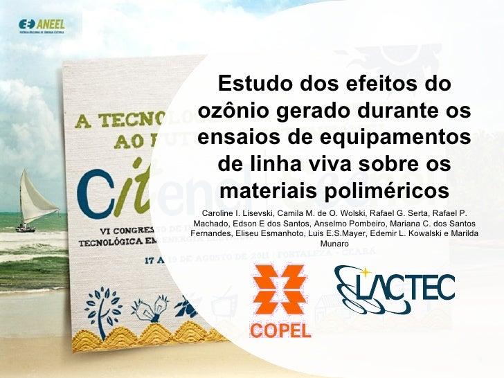 Estudo dos efeitos do ozônio gerado durante os ensaios de equipamentos de linha viva sobre os materiais poliméricos Caroli...