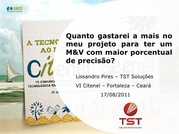 Quanto gastarei a mais no meu projeto para ter um M&V com maior porcentual de precisão? Lissandro Pires – TST Soluções VI ...