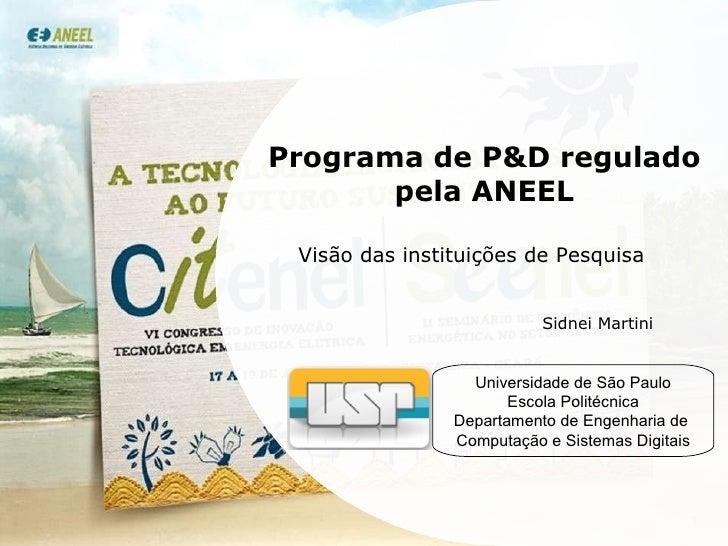 Programa de P&D regulado pela ANEEL Visão das instituições de Pesquisa Sidnei Martini Universidade de São Paulo Escola Pol...