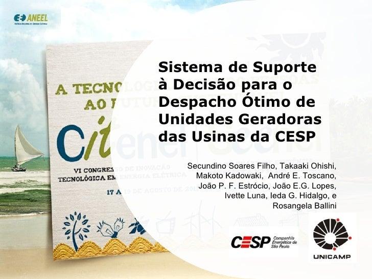 Sistema de Suporte à Decisão para o Despacho Ótimo de Unidades Geradoras das Usinas da CESP Secundino Soares Filho, Takaak...