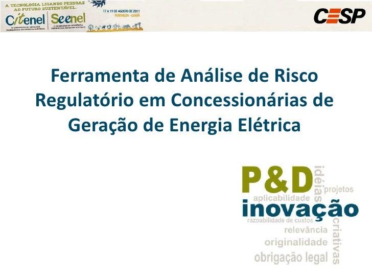 Ferramenta de Análise de Risco Regulatório em Concessionárias de Geração de Energia Elétrica<br />