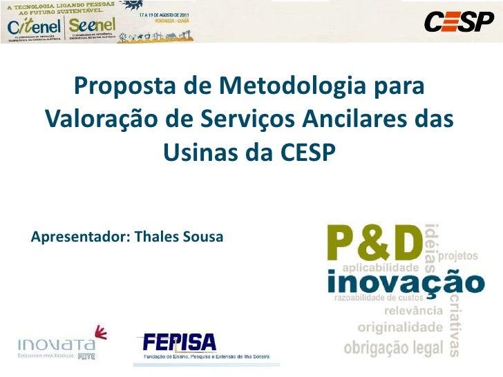 Proposta de Metodologia para Valoração de Serviços Ancilares das Usinas da CESP<br />Apresentador: Thales Sousa<br />