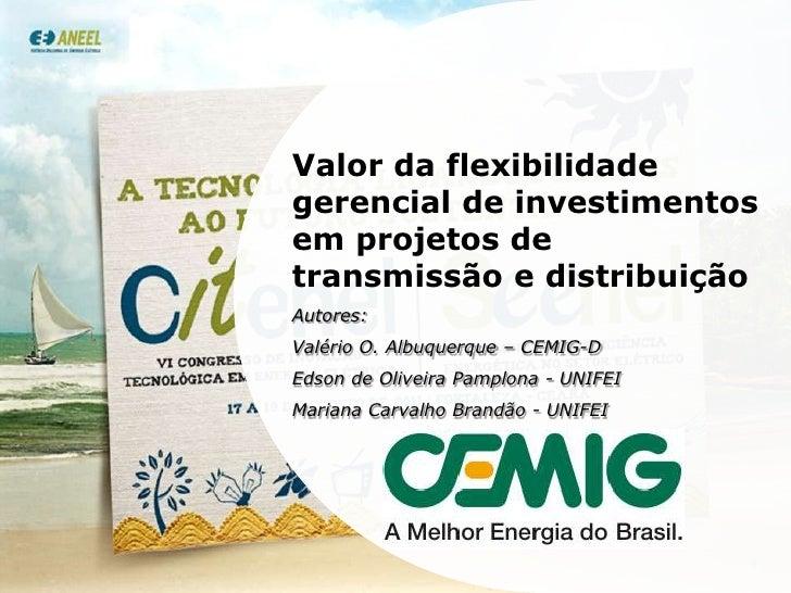 Valor da flexibilidade gerencial de investimentos em projetos de transmissão e distribuição<br />Autores:<br />Valério O. ...