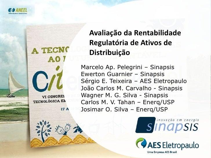 Avaliação da Rentabilidade Regulatória de Ativos de Distribuição<br />Marcelo Ap. Pelegrini – Sinapsis<br />Ewerton Guarni...