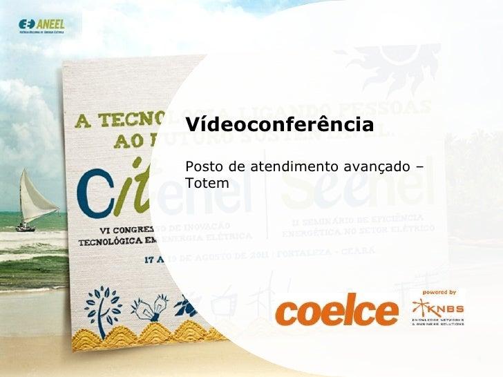 Vídeoconferência Posto de atendimento avançado – Totem