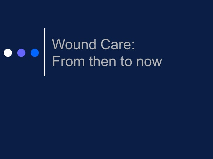 Wound Care:From then to now