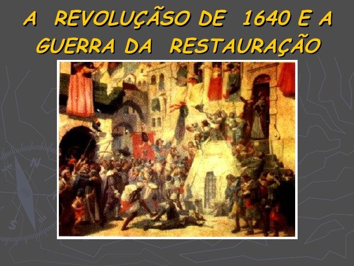 A REVOLUÇÃSO DE 1640 E A  GUERRA DA RESTAURAÇÃO