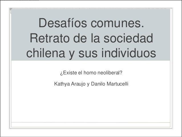 Desafíos comunes.Retrato de la sociedadchilena y sus individuos       ¿Existe el homo neoliberal?     Kathya Araujo y Dani...