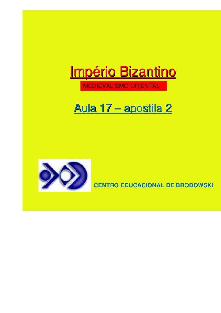 Império Bizantino  MEDIEVALISMO ORIENTALAula 17 – apostila 2    CENTRO EDUCACIONAL DE BRODOWSKI
