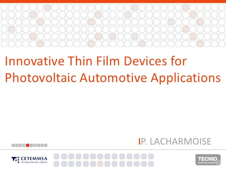 Innovative Thin Film Devices forPhotovoltaic Automotive Applications                      lP. LACHARMOISE                 ...