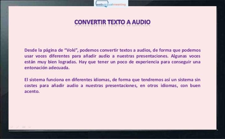 """Desde la página de """"Voki"""", podemos convertir textos a audios, de forma que podemosusar voces diferentes para añadir audio ..."""