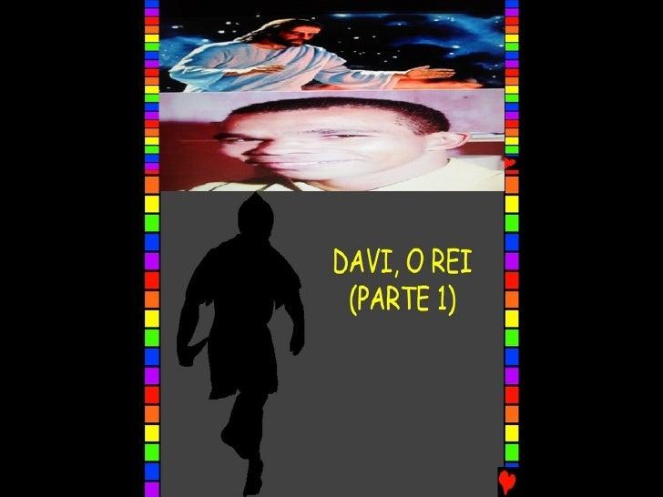 DAVI, O REI – PARTE I