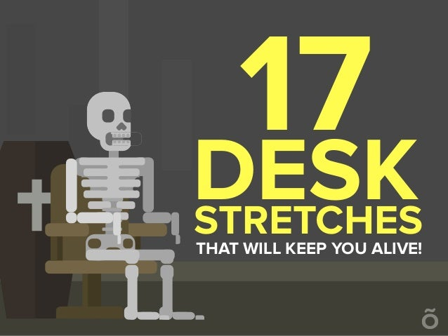 STRETCHES DESK THAT WILL KEEP YOU ALIVE! 17