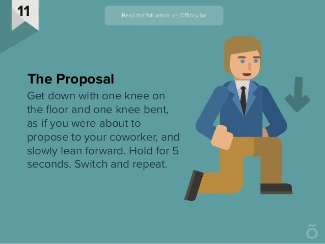 Get down with one knee on the floor and one knee bent, as if you were about to propose to your coworker, and slowly lean fo...