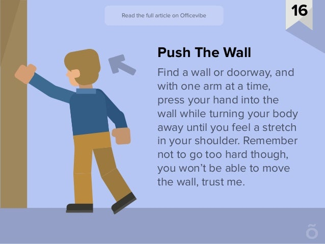 Find a wall or doorway, and with one arm at a time, press your hand into the wall while turning your body away until you f...