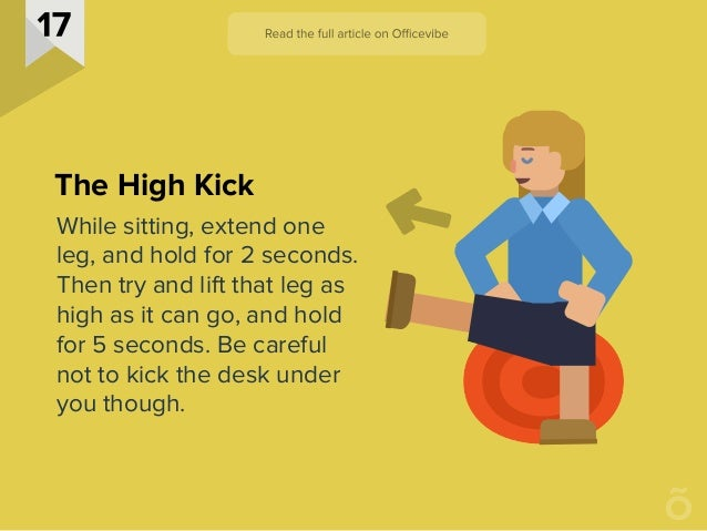 While sitting, extend one leg, and hold for 2 seconds. Then try and lift that leg as high as it can go, and hold for 5 sec...