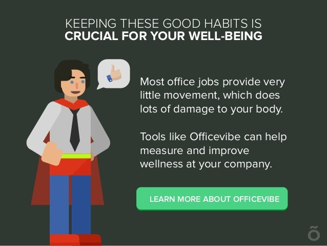 KEEPING THESE GOOD HABITS IS CRUCIAL FOR YOUR WELL-BEING Most office jobs provide very little movement, which does lots of d...