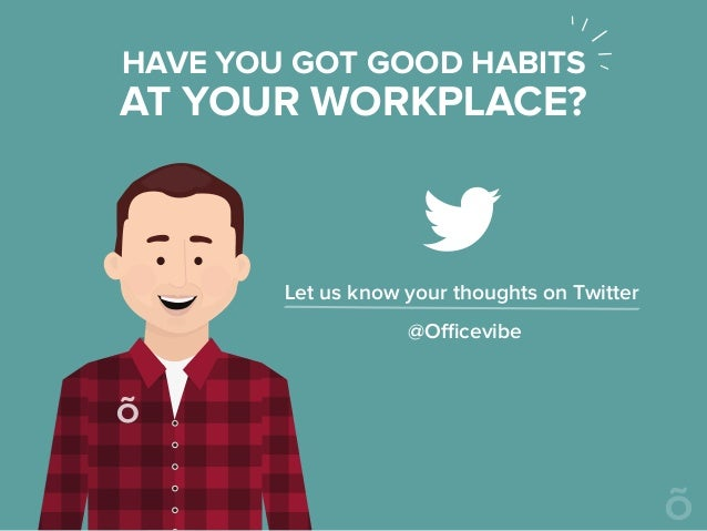 Let us know your thoughts on Twitter @Officevibe AT YOUR WORKPLACE? HAVE YOU GOT GOOD HABITS