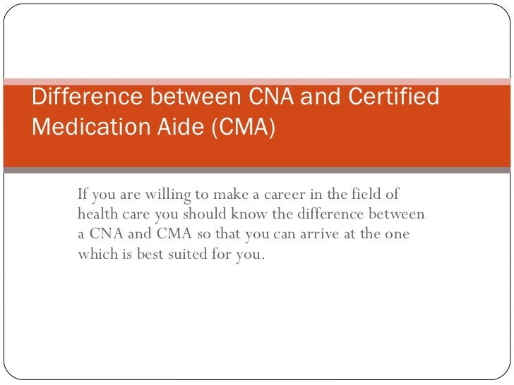 17 difference between cna and certified medication aide cma rh slideshare net