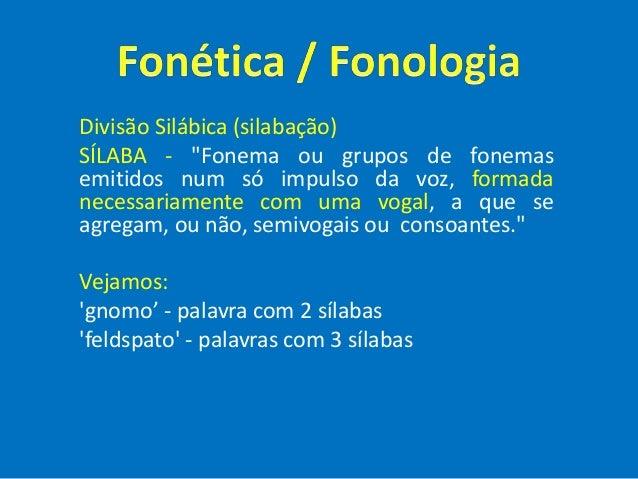 """Divisão Silábica (silabação) SÍLABA - """"Fonema ou grupos de fonemas emitidos num só impulso da voz, formada necessariamente..."""