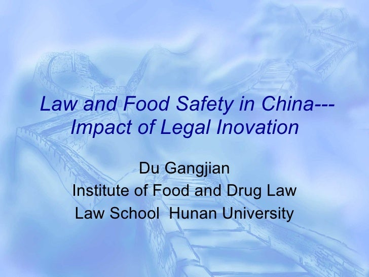 Law and Food Safety in China---Impact of Legal Inovation Du Gangjian Institute of Food and Drug Law Law School  Hunan Univ...