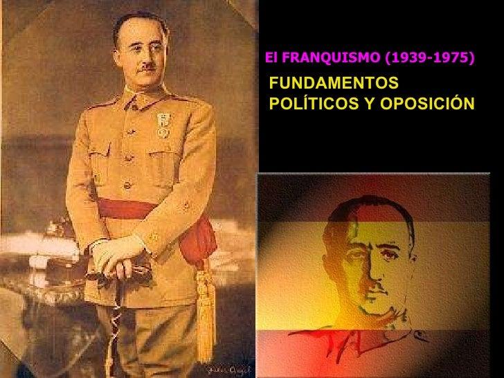 El FRANQUISMO (1939-1975) TEMA 4.- FUNDAMENTOS POLÍTICOS Y OPOSICIÓN