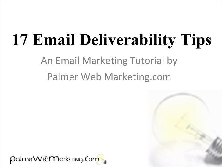 17 Email Deliverability Tips An Email Marketing Tutorial by Palmer Web Marketing.com