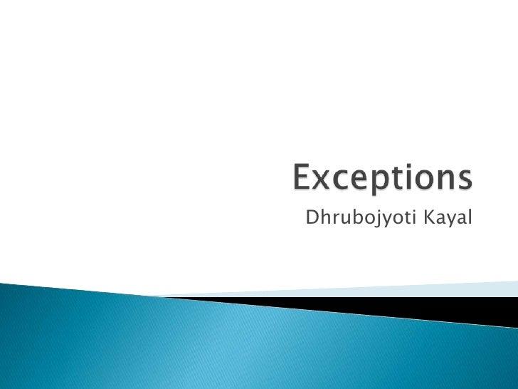 Exceptions<br />DhrubojyotiKayal<br />