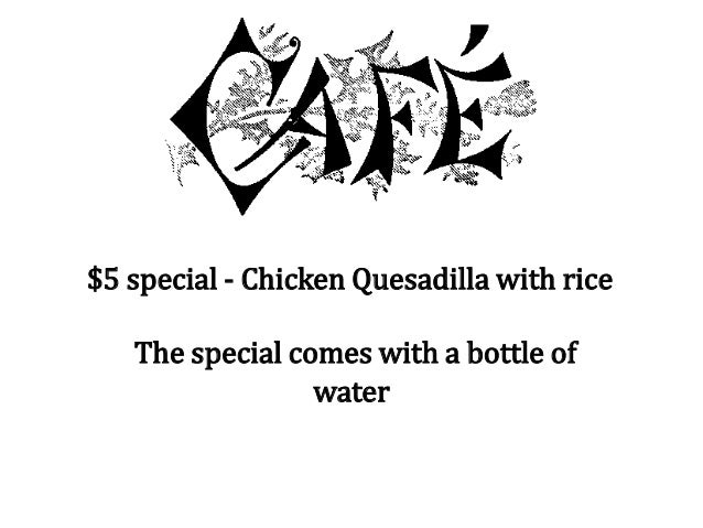 $5 special - Chicken Quesadilla with rice The special comes with a bottle of water