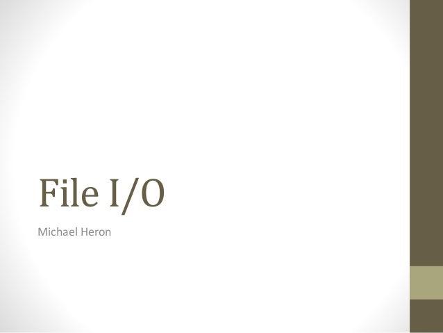 File I/O Michael Heron