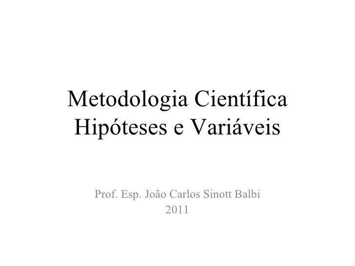 Metodologia Científica Hipóteses e Variáveis Prof. Esp. João Carlos Sinott Balbi 2011