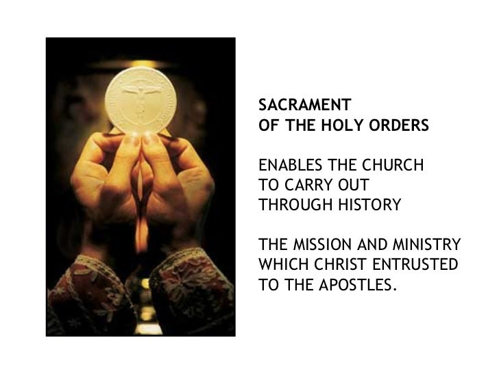 SACRAMENTOF THE HOLY ORDERSENABLES THE CHURCHTO CARRY OUTTHROUGH HISTORYTHE MISSION AND MINISTRYWHICH CHRIST ENTRUSTEDTO T...