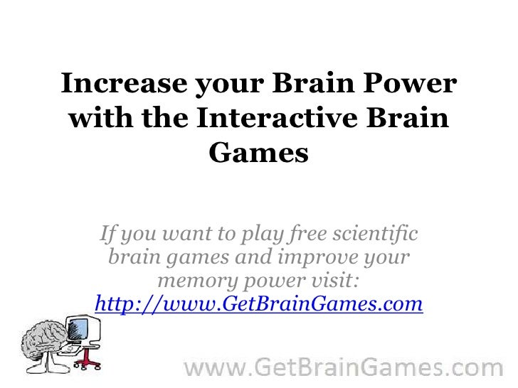 Increase your Brain Power with the Interactive Brain Games<br />If you want to play free scientific brain games and improv...