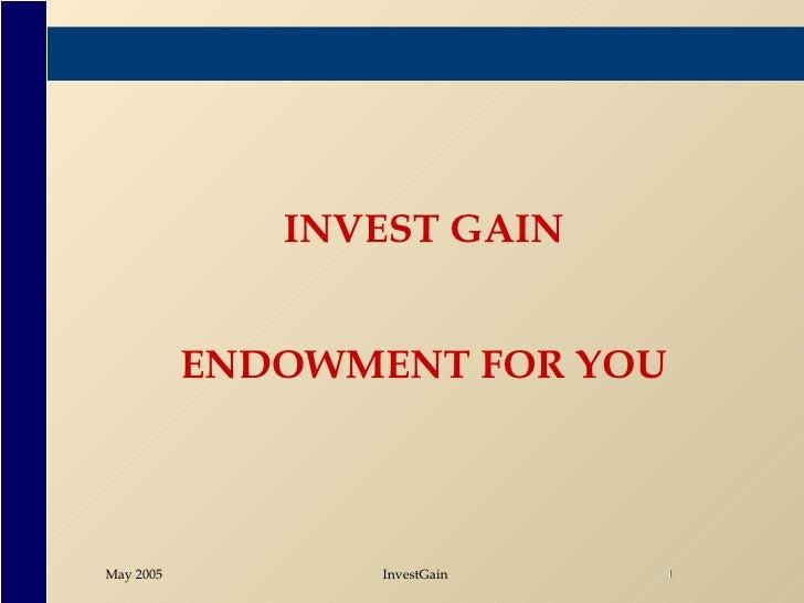 <ul><li>INVEST GAIN </li></ul><ul><li>ENDOWMENT FOR YOU </li></ul>