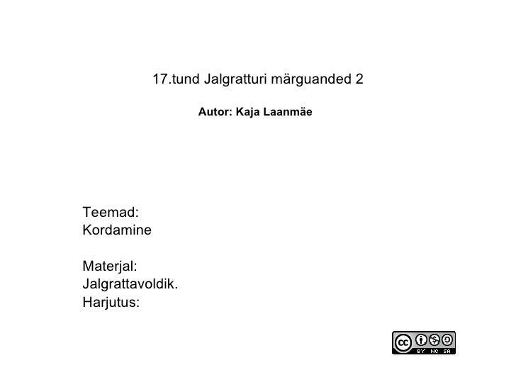 17.tund Jalgratturi märguanded 2   Autor: Kaja Laanmäe   Teemad: Kordamine Materjal: Jalgrattavoldik.  Harjutus: